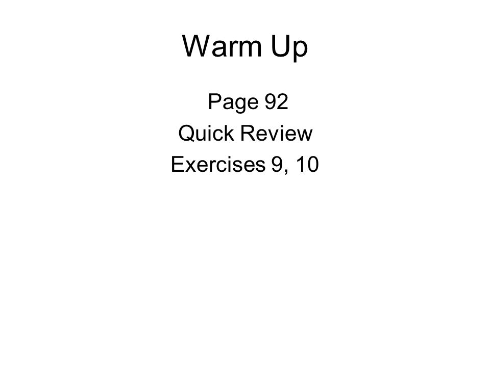 Todays Agenda Warm Up Quick Review Page 92 Exercises 1-3, 9, 10 Teamwork Free Response Question: 2005 Form B #5 BC 1 form per group, homework quiz grade Complete Page 92 for Wednesday & STUDY FOR QUIZ 2.3 & 2.4