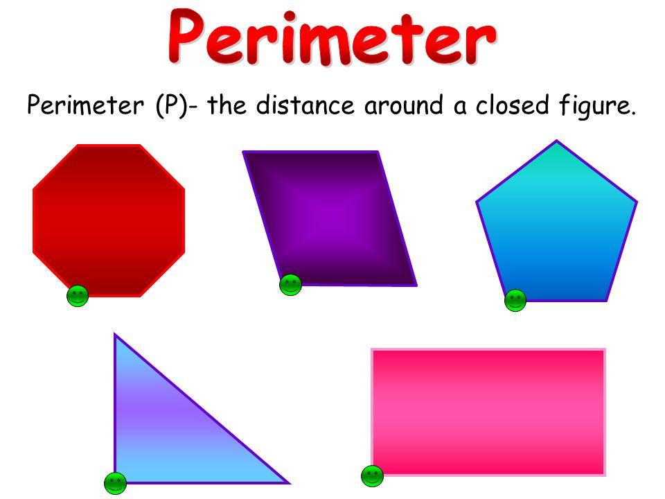 Perimeter (P)- the distance around a closed figure.