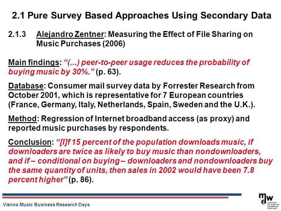 Vienna Music Business Research Days 2.1 Pure Survey Based Approaches Using Secondary Data 2.1.3 Alejandro Zentner: Measuring the Effect of File Sharin
