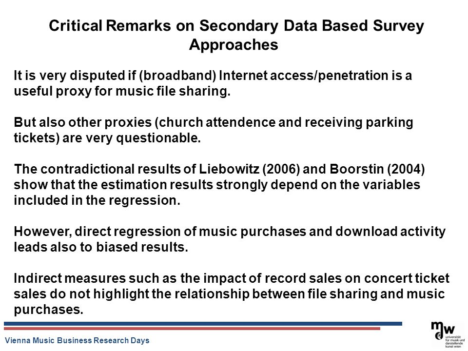 Vienna Music Business Research Days Critical Remarks on Secondary Data Based Survey Approaches It is very disputed if (broadband) Internet access/pene