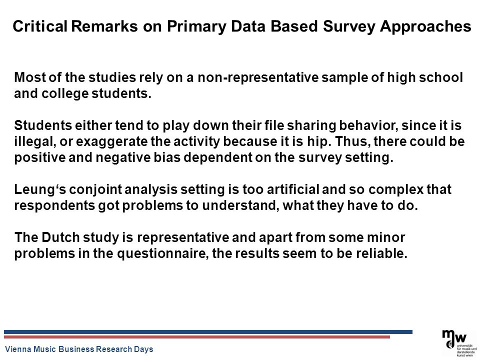 Vienna Music Business Research Days Critical Remarks on Primary Data Based Survey Approaches Most of the studies rely on a non-representative sample o
