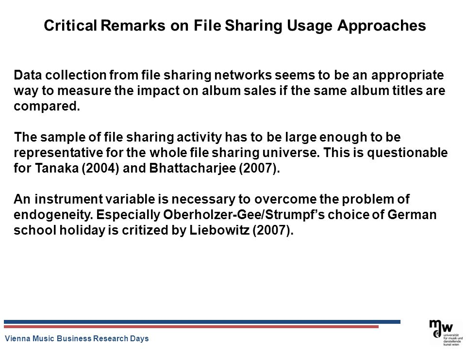 Vienna Music Business Research Days Critical Remarks on File Sharing Usage Approaches Data collection from file sharing networks seems to be an approp