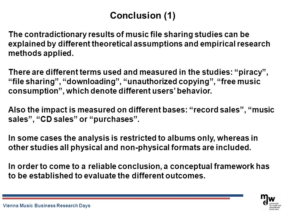 Vienna Music Business Research Days Conclusion (1) The contradictionary results of music file sharing studies can be explained by different theoretica
