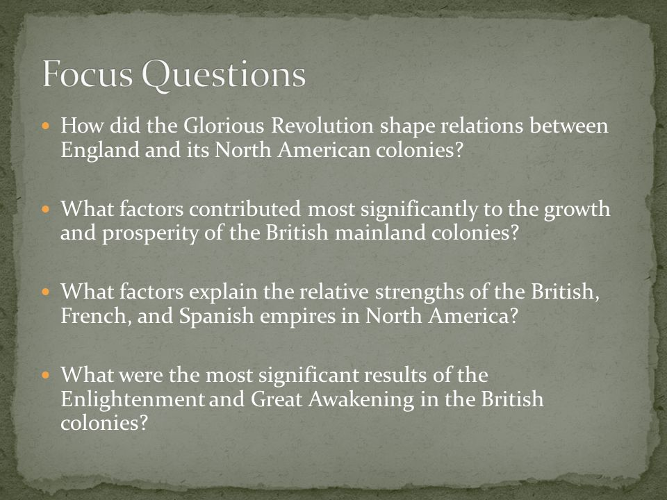 How did the Glorious Revolution shape relations between England and its North American colonies? What factors contributed most significantly to the gr
