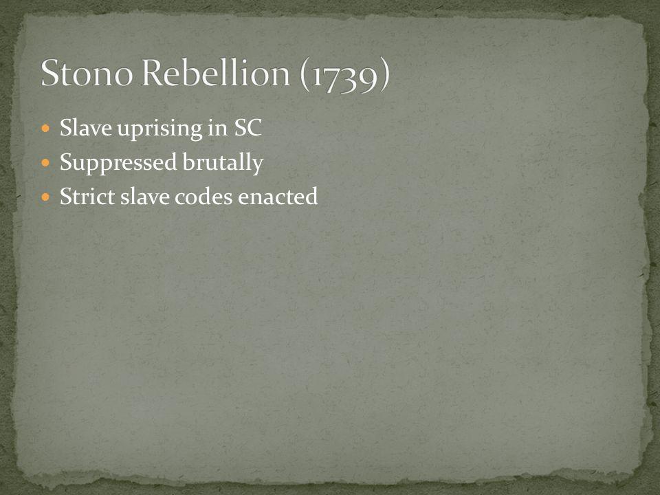Slave uprising in SC Suppressed brutally Strict slave codes enacted