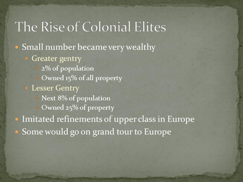 Small number became very wealthy Greater gentry 2% of population Owned 15% of all property Lesser Gentry Next 8% of population Owned 25% of property I
