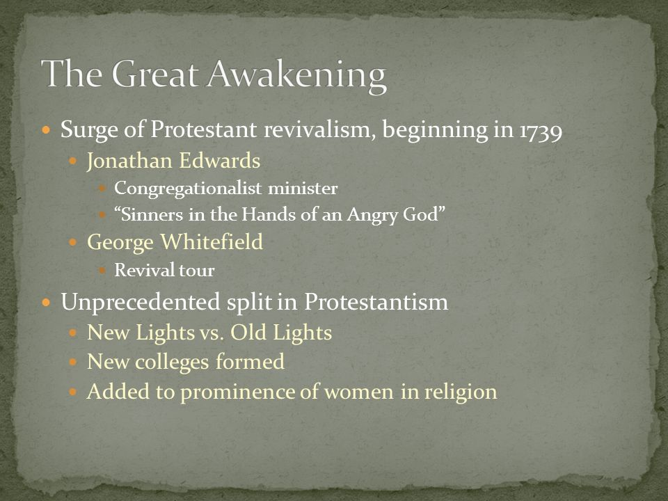 Surge of Protestant revivalism, beginning in 1739 Jonathan Edwards Congregationalist minister Sinners in the Hands of an Angry God George Whitefield R