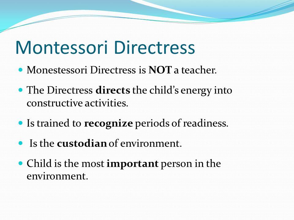 Montessori Directress Monestessori Directress is NOT a teacher.