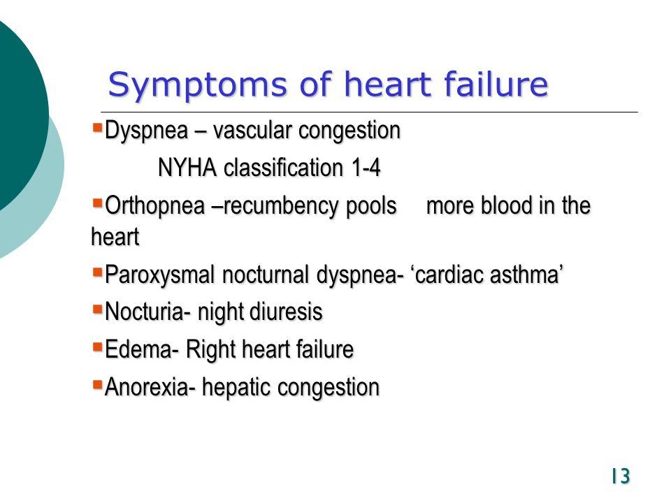 13 Symptoms of heart failure Dyspnea – vascular congestion Dyspnea – vascular congestion NYHA classification 1-4 Orthopnea –recumbency pools more bloo