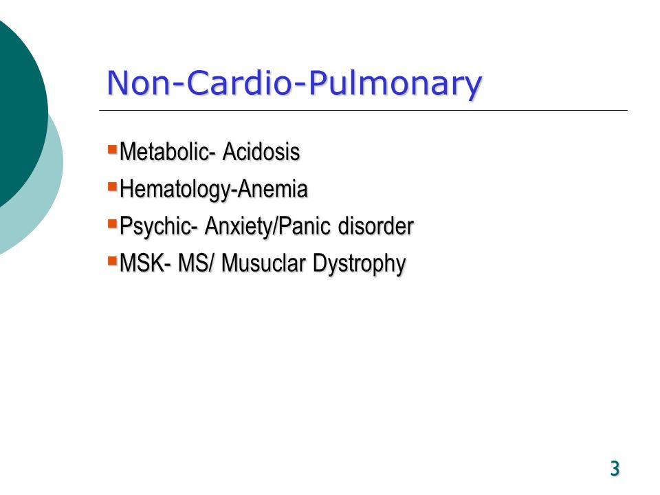 3 Non-Cardio-Pulmonary Metabolic- Acidosis Metabolic- Acidosis Hematology-Anemia Hematology-Anemia Psychic- Anxiety/Panic disorder Psychic- Anxiety/Pa
