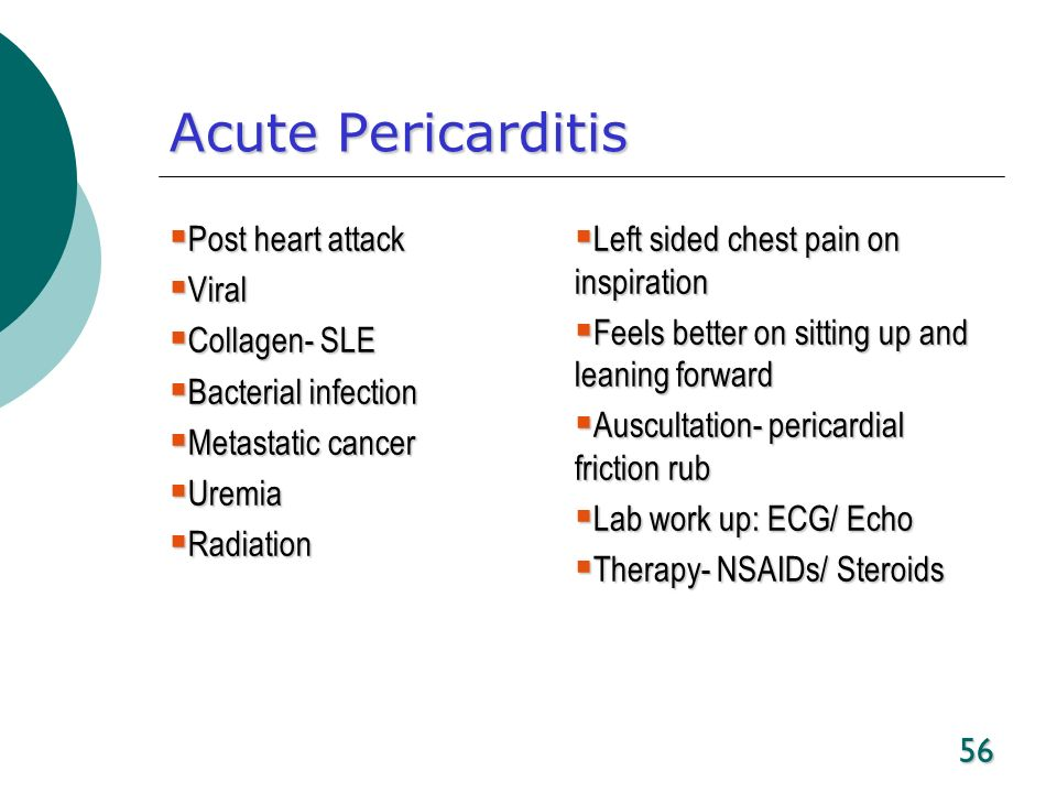 56 Acute Pericarditis Post heart attack Post heart attack Viral Viral Collagen- SLE Collagen- SLE Bacterial infection Bacterial infection Metastatic c