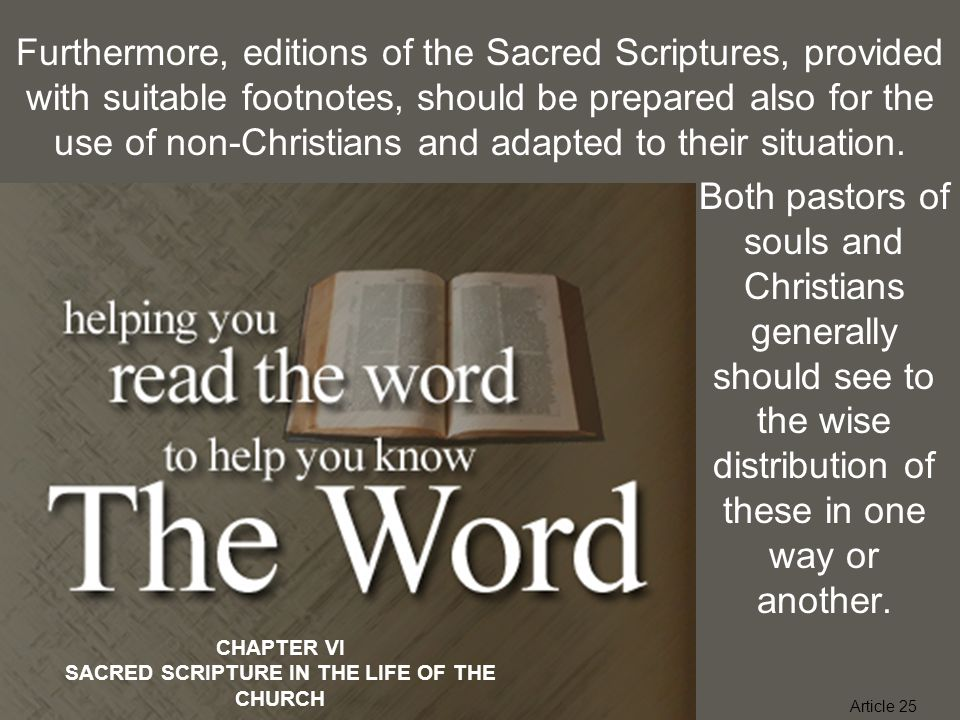 CHAPTER VI SACRED SCRIPTURE IN THE LIFE OF THE CHURCH Both pastors of souls and Christians generally should see to the wise distribution of these in o