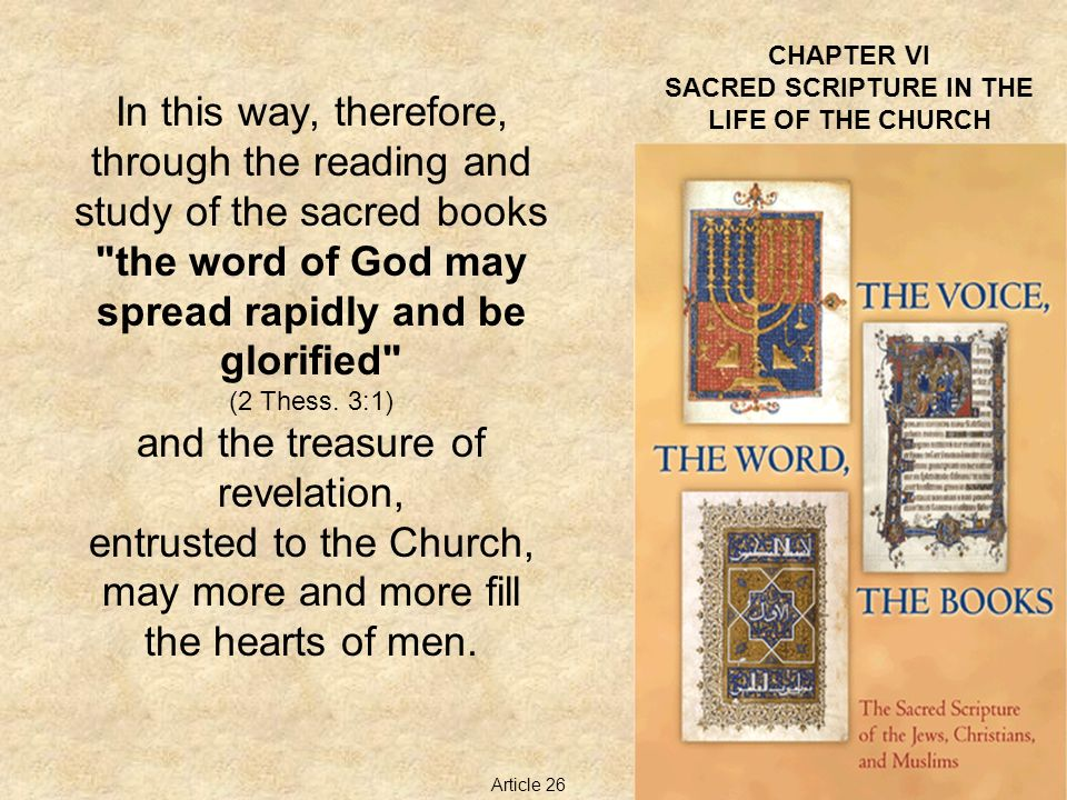 CHAPTER VI SACRED SCRIPTURE IN THE LIFE OF THE CHURCH In this way, therefore, through the reading and study of the sacred books