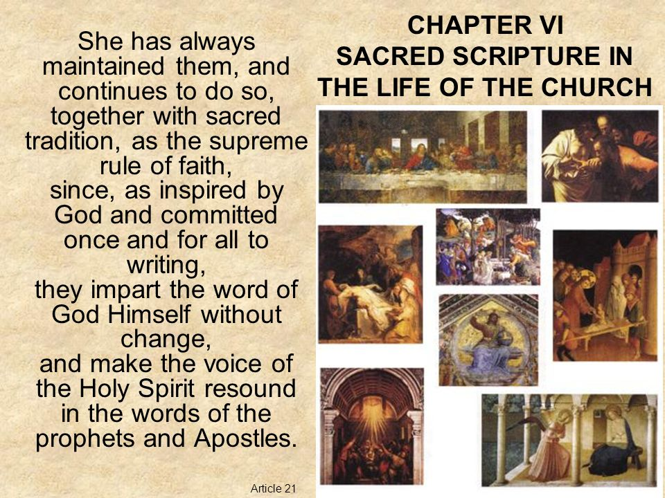CHAPTER VI SACRED SCRIPTURE IN THE LIFE OF THE CHURCH For the Sacred Scriptures contain the word of God and since they are inspired really are the word of God; and so the study of the sacred page is, as it were, the soul of sacred theology.