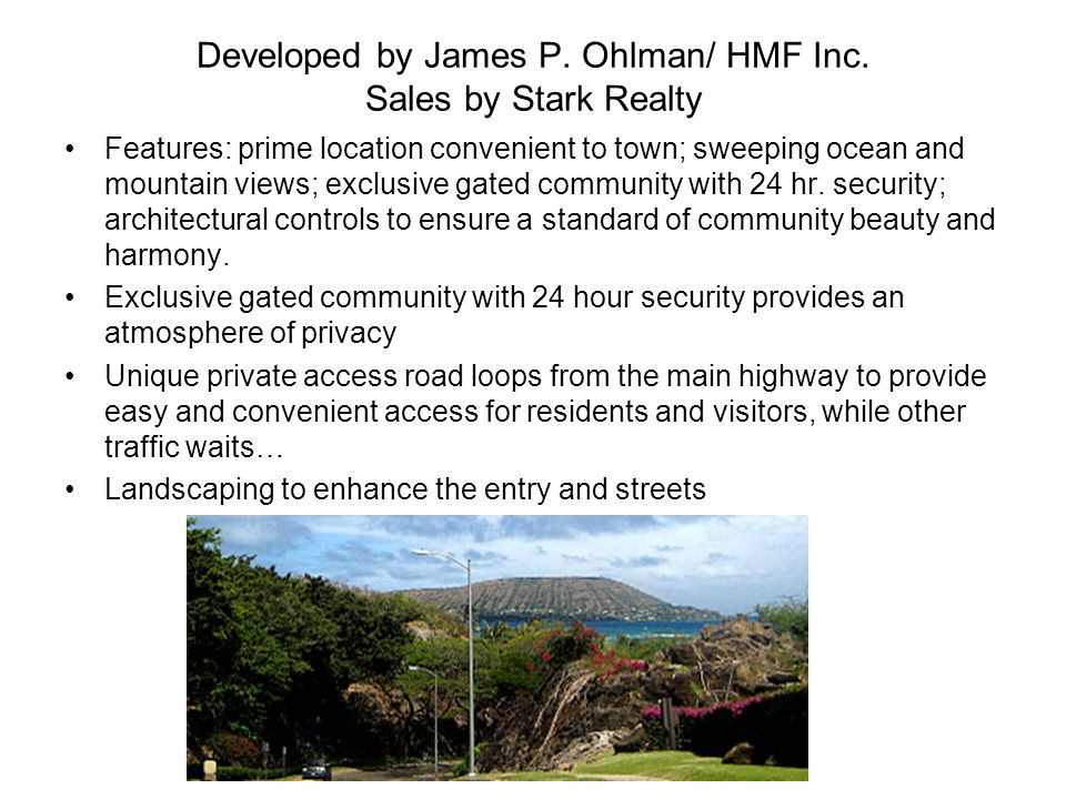 Developed by James P. Ohlman/ HMF Inc. Sales by Stark Realty Features: prime location convenient to town; sweeping ocean and mountain views; exclusive