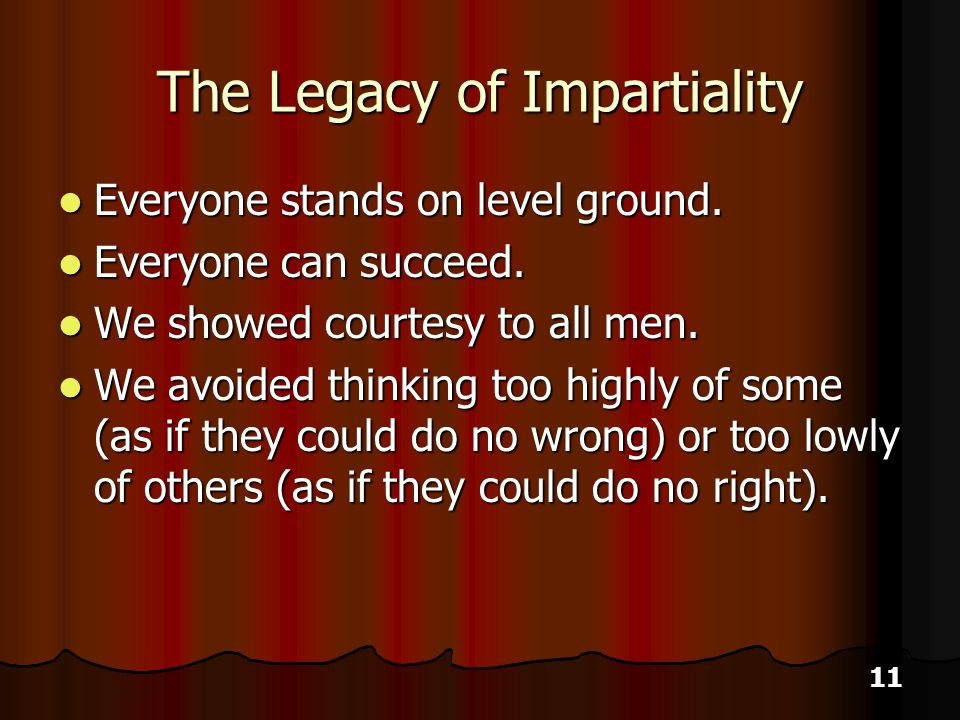 11 The Legacy of Impartiality Everyone stands on level ground.