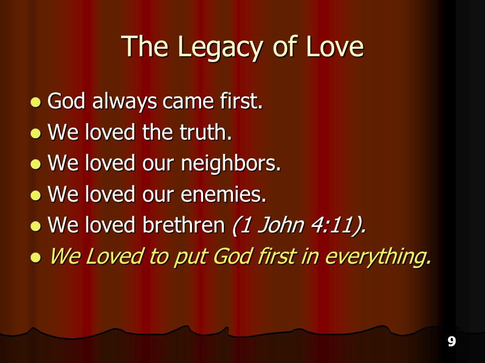 9 The Legacy of Love God always came first. God always came first.