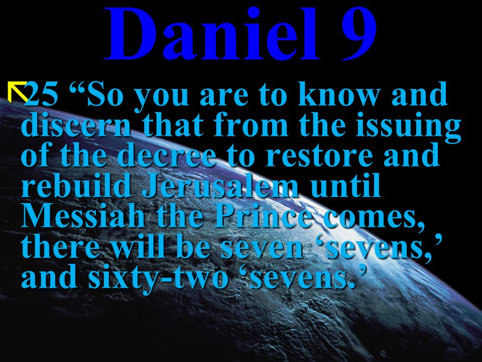 ã25 So you are to know and discern that from the issuing of the decree to restore and rebuild Jerusalem until Messiah the Prince comes, there will be seven sevens, and sixty-two sevens.