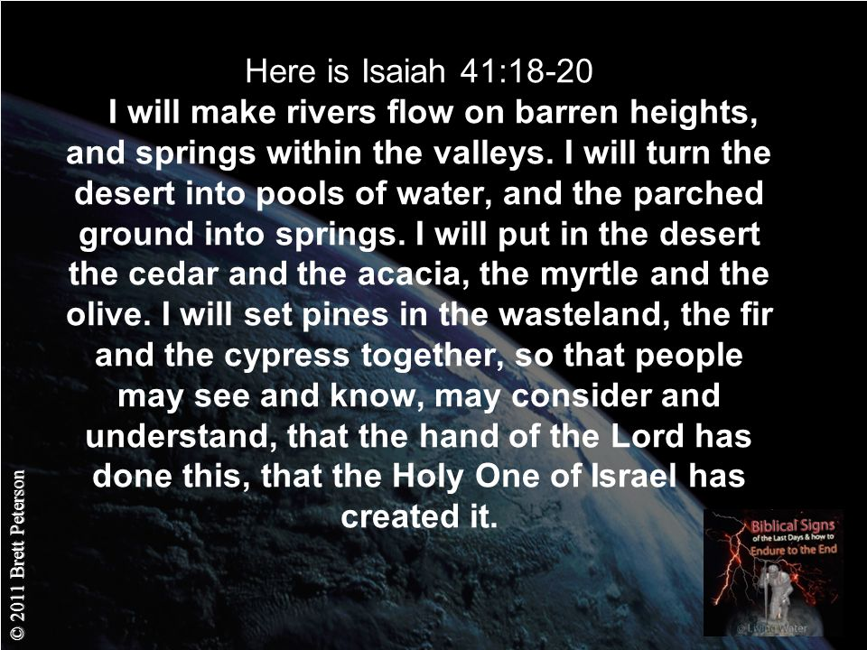 © 2011 Brett Peterson Here is Isaiah 41:18-20 I will make rivers flow on barren heights, and springs within the valleys.