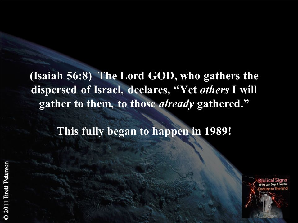 © 2011 Brett Peterson (Isaiah 56:8) The Lord GOD, who gathers the dispersed of Israel, declares, Yet others I will gather to them, to those already gathered.