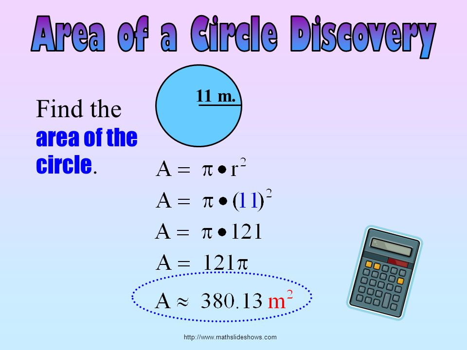 http://www.mathslideshows.com Find the area of the circle. 11 m.