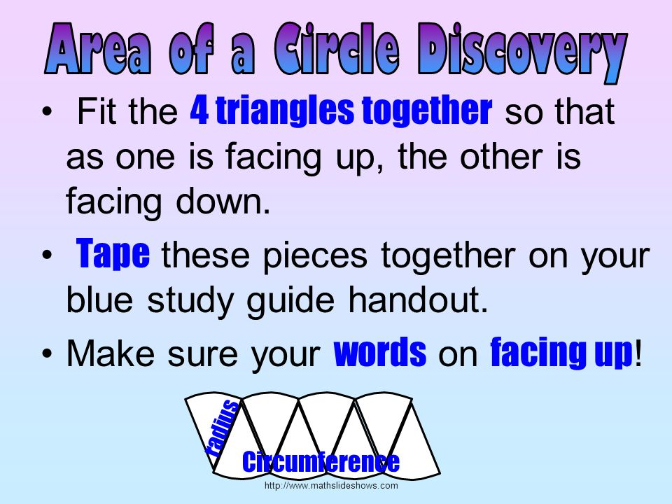 http://www.mathslideshows.com Fit the 4 triangles together so that as one is facing up, the other is facing down. Tape these pieces together on your b