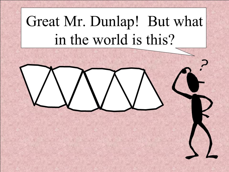 Great Mr. Dunlap! But what in the world is this?