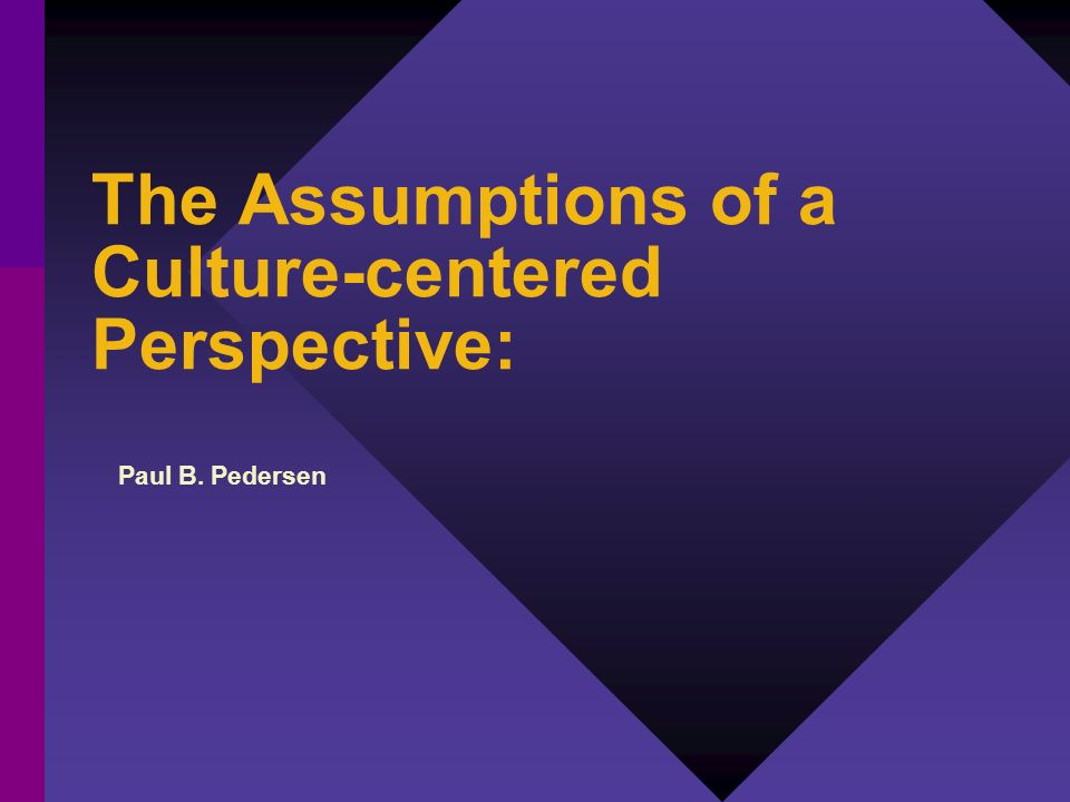 The Assumptions of a Culture-centered Perspective: Paul B. Pedersen