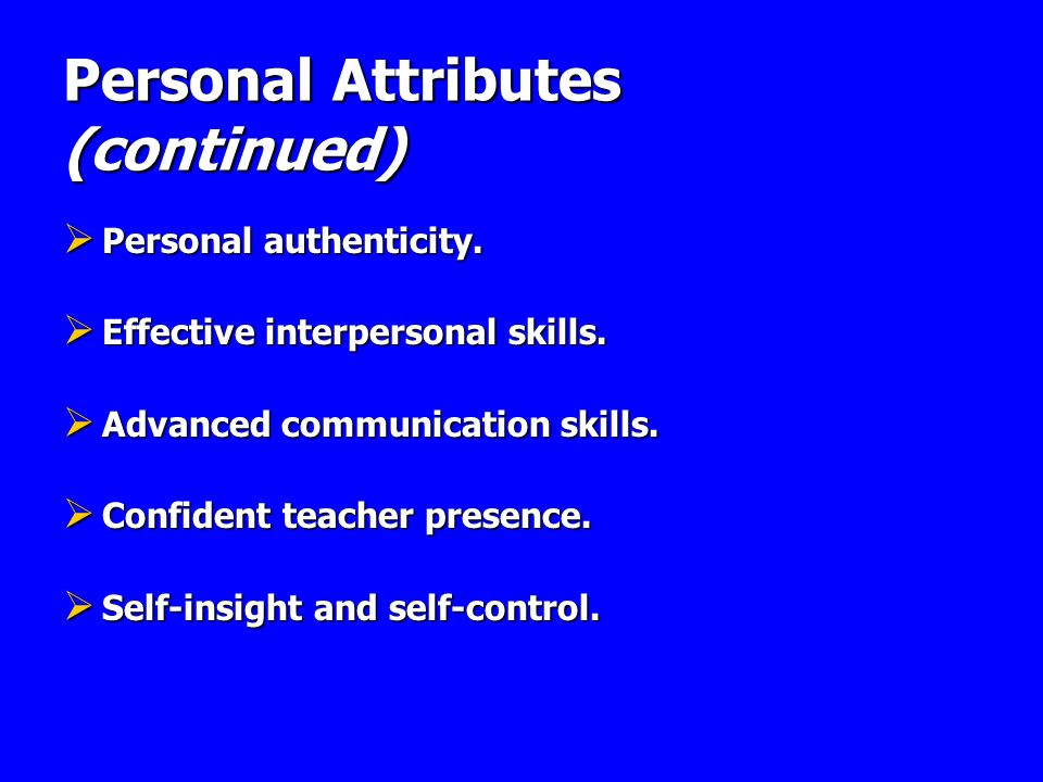 Personal Attributes (continued) Personal authenticity. Personal authenticity. Effective interpersonal skills. Effective interpersonal skills. Advanced