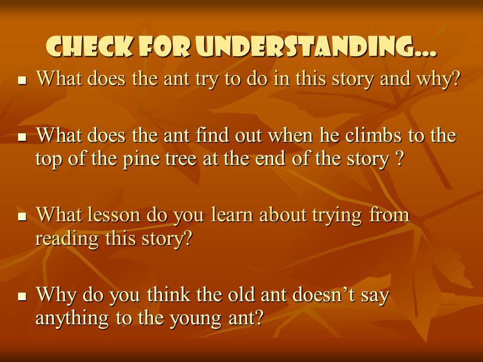 Check for understanding… What does the ant try to do in this story and why? What does the ant try to do in this story and why? What does the ant find