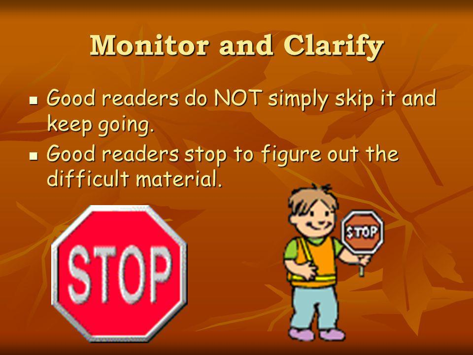 Monitor and Clarify Good readers do NOT simply skip it and keep going. Good readers do NOT simply skip it and keep going. Good readers stop to figure