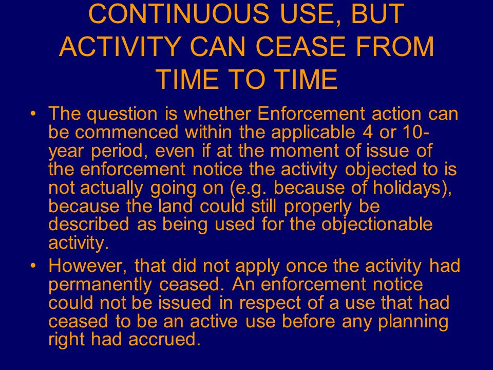 CONTINUOUS USE, BUT ACTIVITY CAN CEASE FROM TIME TO TIME The question is whether Enforcement action can be commenced within the applicable 4 or 10- ye