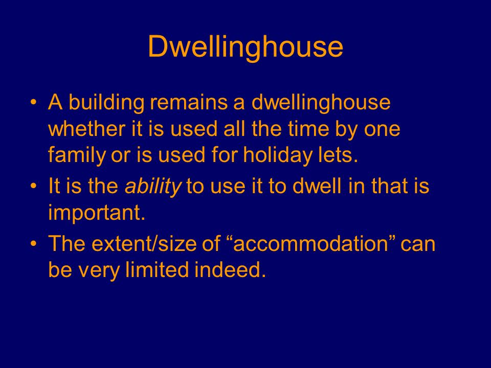 Dwellinghouse A building remains a dwellinghouse whether it is used all the time by one family or is used for holiday lets. It is the ability to use i