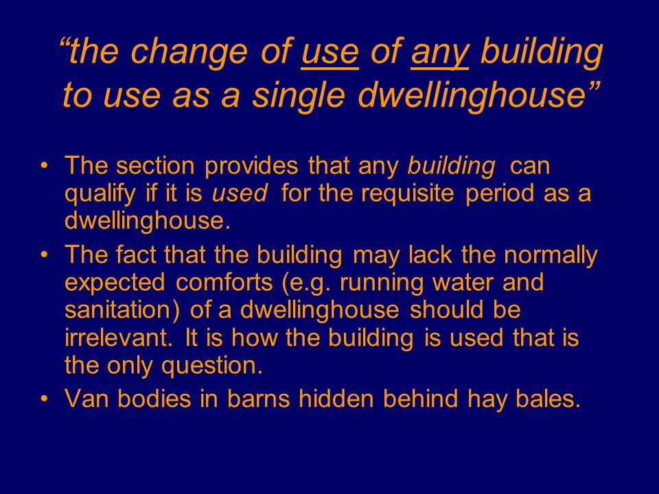 the change of use of any building to use as a single dwellinghouse The section provides that any building can qualify if it is used for the requisite