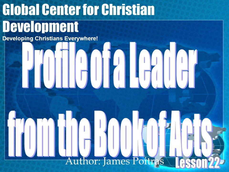 Author: James Poitras Global Center for Christian Development Developing Christians Everywhere!