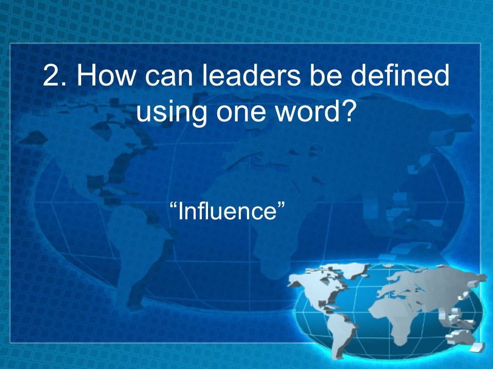 2. How can leaders be defined using one word? Influence