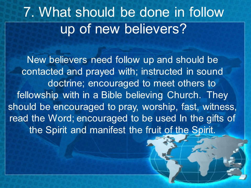 7. What should be done in follow up of new believers.