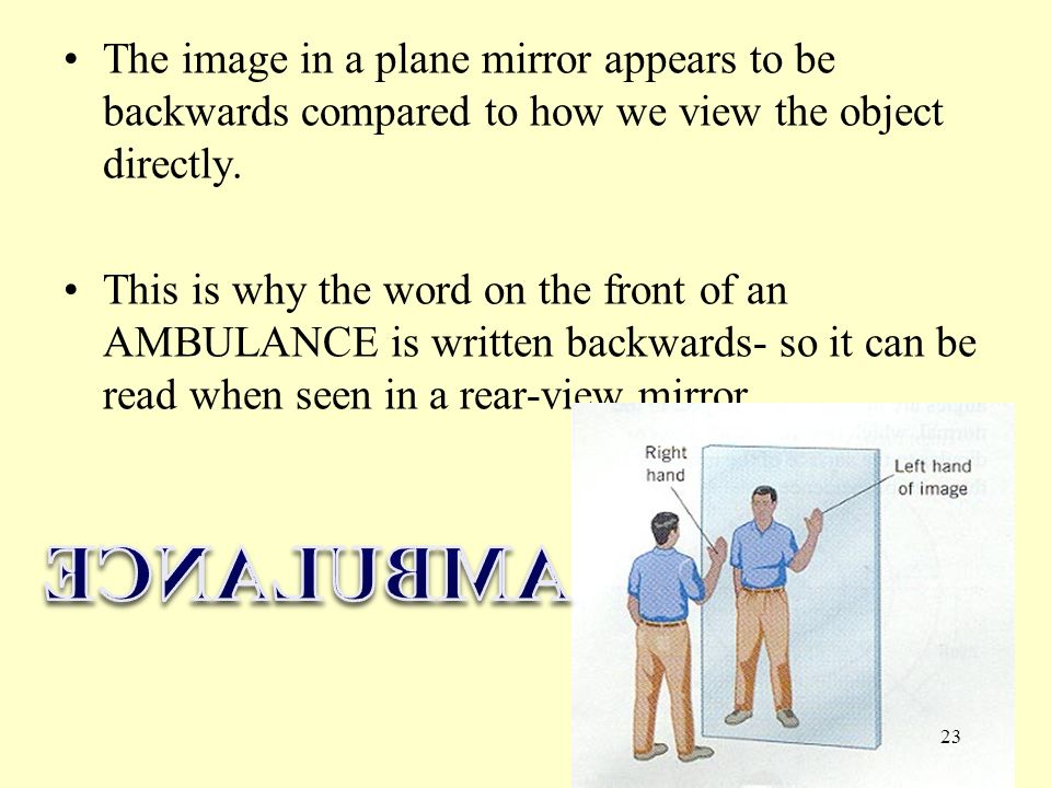 Characteristics of a plane mirror image: 1.Object size= Image Size 2.Object distance from mirror= image distance from mirror 3.Attitude (orientation)