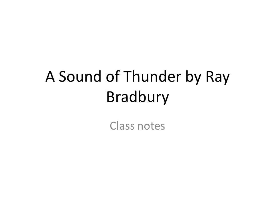 A Sound of Thunder by Ray Bradbury Class notes