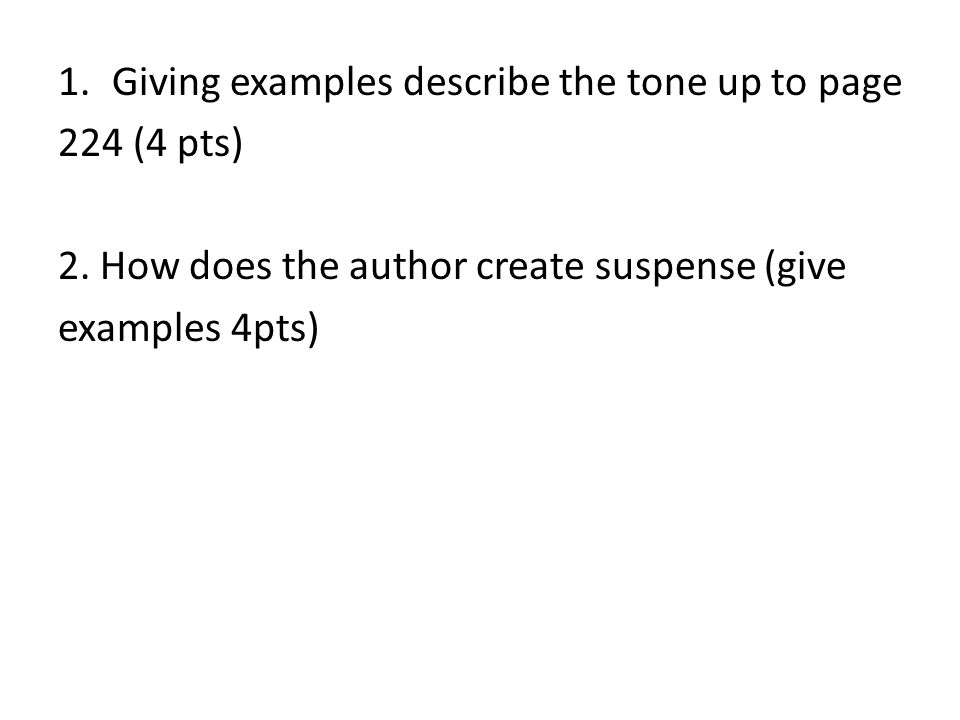 1.Giving examples describe the tone up to page 224 (4 pts) 2. How does the author create suspense (give examples 4pts)