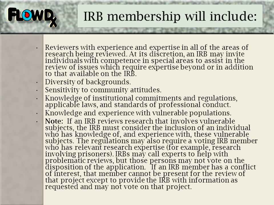 IRB membership will include: Reviewers with experience and expertise in all of the areas of research being reviewed. At its discretion, an IRB may inv