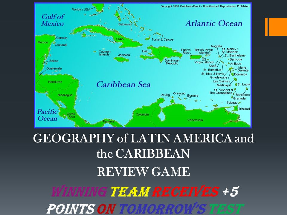 GEOGRAPHY of LATIN AMERICA and the CARIBBEAN REVIEW GAME WINNING TEAM RECEIVES +5 points on TOMORROWS TEST and CANDY!