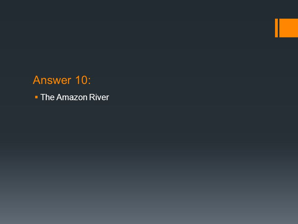Answer 10: The Amazon River
