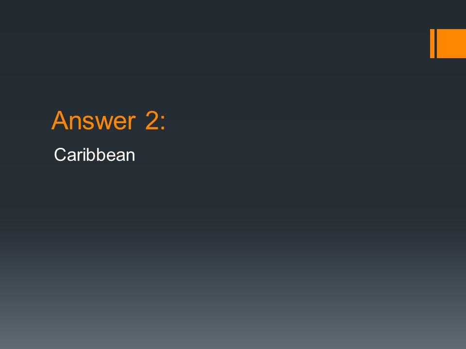 Question 8: This body of water lies southeast of North America and the northeast of South America.
