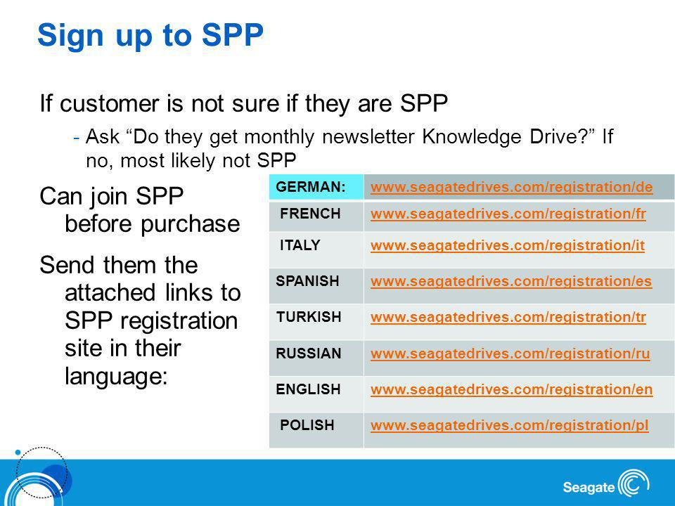Sign up to SPP If customer is not sure if they are SPP -Ask Do they get monthly newsletter Knowledge Drive.