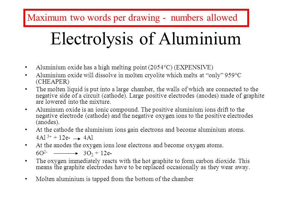 Electrolysis of Aluminium Aluminium oxide has a high melting point (2054°C) (EXPENSIVE) Aluminium oxide will dissolve in molten cryolite which melts a