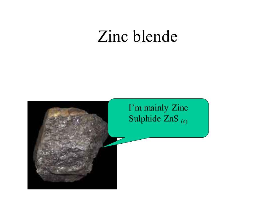 Zinc blende Im mainly Zinc Sulphide ZnS (s)