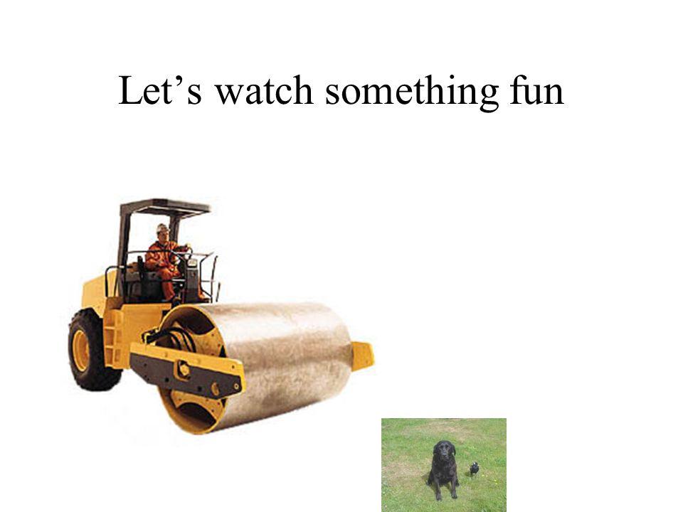 Lets watch something fun