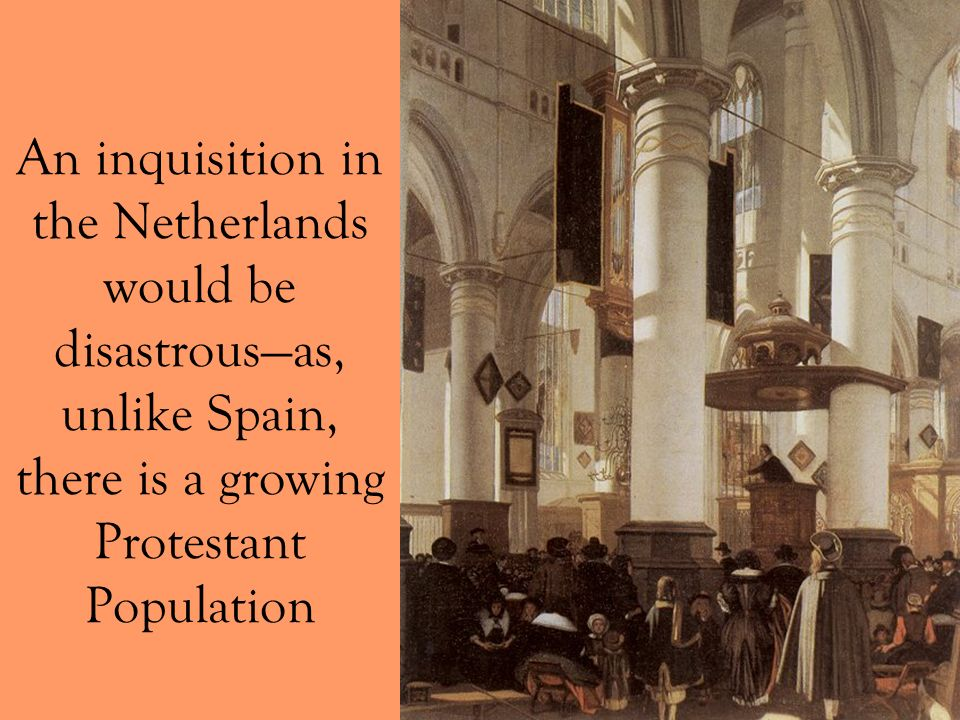 An inquisition in the Netherlands would be disastrousas, unlike Spain, there is a growing Protestant Population