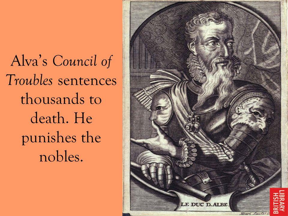 Alvas Council of Troubles sentences thousands to death. He punishes the nobles.
